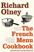 The French Menu Cookbook: The Food and Wine of France - Season by Delicious Season ebook by Richard Olney