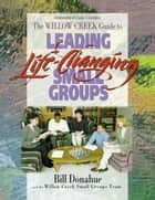 Leading Life-Changing Small Groups ebook by Bill Donahue