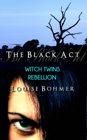 The Black Act Book 4: Witch Twins Rebellion ebook by Louise Bohmer