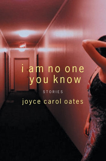 I Am No One You Know - And Other Stories ebook by Joyce Carol Oates