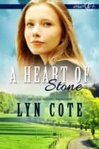 A Heart of Stone - Opposites Attract Intrigue, #4 ebook by Lyn Cote