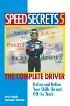 Speed Secrets 5: The Complete Driver ebook by Ross Bentley