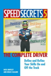 Speed Secrets 5: The Complete Driver - The Complete Driver ebook by Ross Bentley