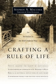 Crafting a Rule of Life - An Invitation to the Well-Ordered Way ebook by Stephen A. Macchia,Mark Buchanan
