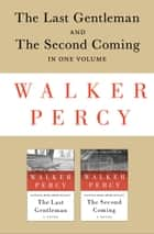 The Last Gentleman and The Second Coming - In One Volume ebook by Walker Percy