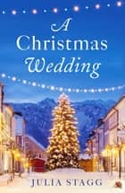 A Christmas Wedding - A wonderful Christmas short story set in a little French village ebook by Julia Stagg