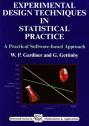 Experimental Design Techniques in Statistical Practice: A Practical Software-Based Approach ebook by Gardiner, W P