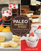 Paleo Sweets and Treats - Seasonally-Inspired Desserts that Let You Have Your Cake and Your Paleo Lifestyle, Too ebook by Heather Connell