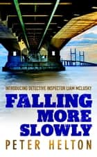 Falling More Slowly - Introducing Detective Inspector Liam McLusky ebook by Peter Helton