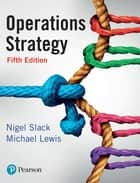 Operations Strategy ebook by Prof Nigel Slack, Mike Lewis