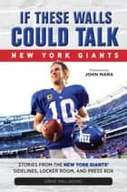 If These Walls Could Talk ebook by Ernie Palladino,John Mara