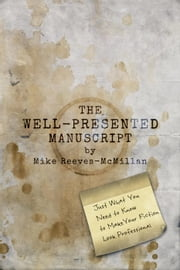The Well-Presented Manuscript: Just What You Need to Know to Make Your Fiction Look Professional ebook by Mike Reeves-McMillan
