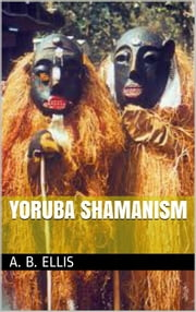 Yoruba shamanism ebook by A. B. Ellis