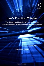 Law's Practical Wisdom - The Theory and Practice of Law Making in New Governance Structures in the European Union ebook by Dr Katerina Sideri