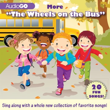 "More ""The Wheels on the Bus"" - 20 Fun Songs! audiobook by AudioGO"