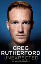 Unexpected - The Autobiography ebook by Greg Rutherford