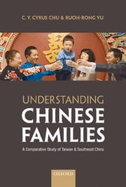 Understanding Chinese Families - A Comparative Study of Taiwan and Southeast China ebook by C. Y. Cyrus Chu,Ruoh-Rong Yu