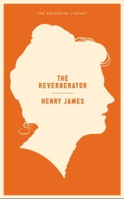 The Reverberator - A Novel ebook by Henry James,Choire Sicha