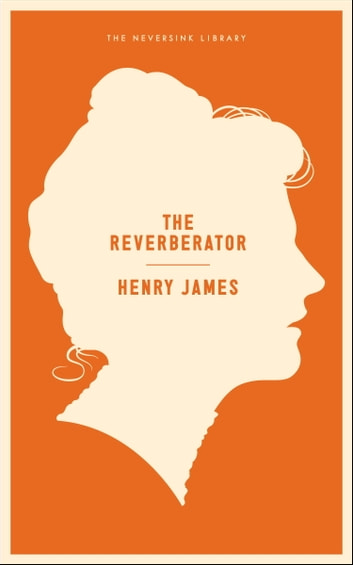 The Reverberator - A Novel ebook by Henry James