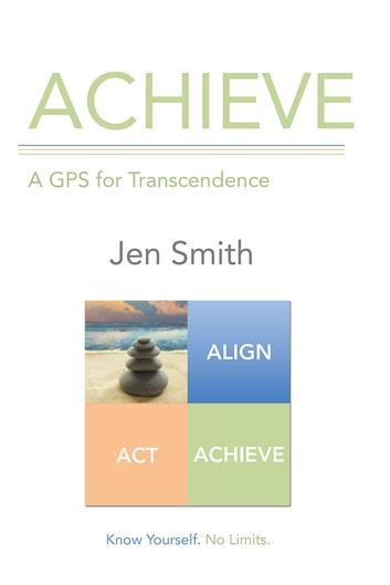 ACHIEVE - A GPS for Transcendence ebook by Jen Smith