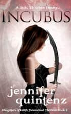 Incubus - A Dark YA Urban Fantasy ebook by Jennifer Quintenz