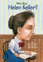 Who Was Helen Keller? ebook by Gare Thompson,Nancy Harrison