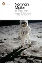 A Fire on the Moon ebook by Norman Mailer