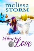 Let There Be Love ebook by Melissa Storm
