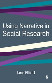 Using Narrative in Social Research - Qualitative and Quantitative Approaches ebook by Jane Elliott