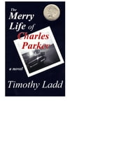 The Merry Life of Charles Parker ebook by Timothy Ladd