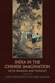 India in the Chinese Imagination: Myth, Religion, and Thought ebook by Kieschnick, John