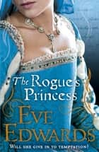 The Rogue's Princess eBook by Eve Edwards