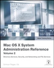Apple Training Series - Mac OS X 10.4 System Administration Reference, Volume 2 ebook by Schoun Regan editor,David Pugh editor