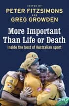 More Important than Life or Death - Inside the Best of Australian Sport ebook by Peter FitzSimons, Greg Growden