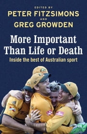 More Important than Life or Death - Inside the Best of Australian Sport ebook by Peter FitzSimons with Greg Growden