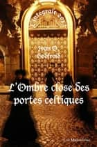 L'Ombre close des portes celtiques - L'Intégrale 2013 ebook by Ivan O. Godfroid