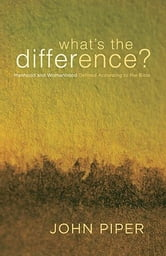 What's The Difference? Manhood And Womanhood Defined According To The Bible ebook by Piper,John &  Elliot,Elisabeth