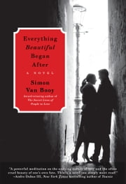 Everything Beautiful Began After - A Novel ebook by Simon Van Booy