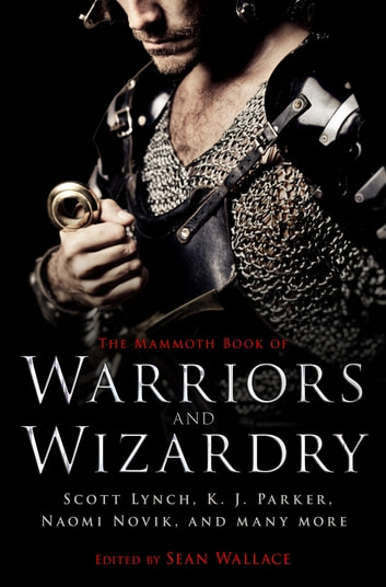 The Mammoth Book Of Warriors and Wizardry ebook by Sean Wallace