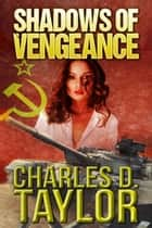 Shadows of Vengeance ebook by Charles D. Taylor