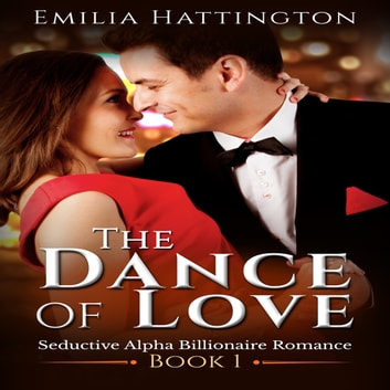 The Dance of Love (Billionaire Romance Series) audiobook by Emilia Hattington