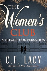 The Women's Club: A Private Conversation ebook by C. F. LACY