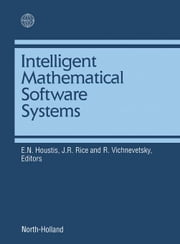 Intelligent Mathematical Software Systems ebook by Houstis, E.N.