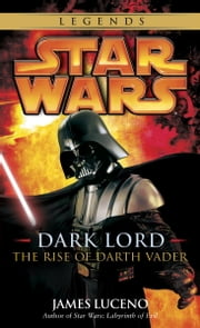 Dark Lord: Star Wars - The Rise of Darth Vader ebook by James Luceno