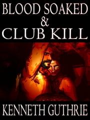 Blood Soaked and Club Kill (Two Story Pack) ebook by Kenneth Guthrie
