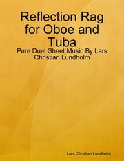 Reflection Rag for Oboe and Tuba - Pure Duet Sheet Music By Lars Christian Lundholm ebook by Lars Christian Lundholm