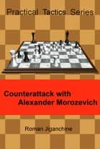 Counterattack with Alexander Morozevich ebook by Roman Jiganchine