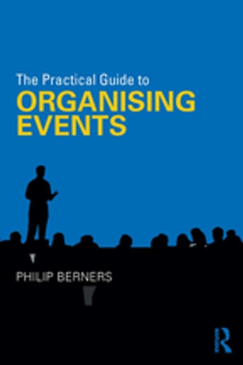 The Practical Guide to Organising Events ebook by Philip Berners