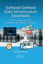 Software-Defined Data Infrastructure Essentials - Cloud, Converged, and Virtual Fundamental Server Storage I/O Tradecraft ebook by Greg Schulz