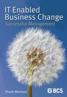 IT-Enabled Business Change ebook by Dr Sharm Manwani